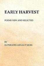 Early Harvest : Poems New and Selected by Euphrates Arnaut Moss (2014,...