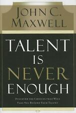 Talent Is Never Enough: Discover the Choices That Will Take You Beyond Your Tale