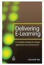 Delivering E-Learning: A Complete Strategy for Design, Application and Assessmen