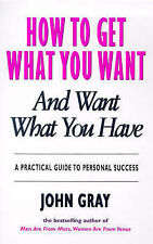 John Gray How to Get What You Want : And Want What You Have Very Good Book