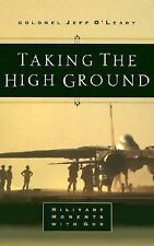 Taking the High Ground: Military Moments With God, Jeff O'Leary, Good Book