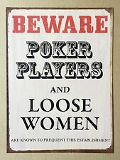 Beware Poker Players and Loose Women - Tin Metal Wall Sign