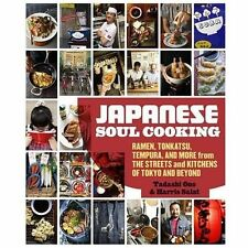 Japanese Soul Cooking : Ramen, Tonkatsu, Tempura, and More from the Streets and