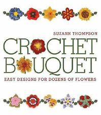 Crochet Bouquet: Easy Designs for Dozens of Flowers, Suzann Thompson, Good Book