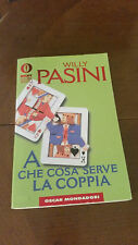 WILLY PASINI - A COSA SERVE LA COPPIA - OSCAR MONDADORI - 1997