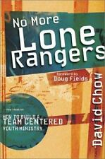 No More Lone Rangers: How to Build a Team-Centered Youth Ministry, Chow, David,