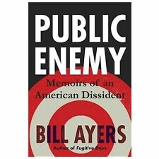 Public Enemy : Confessions of an American Dissident by Bill Ayers (2013, Hardcov