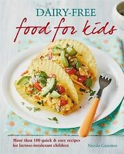 Dairy-free Food for Kids: More than 100 quick and easy recipes for lactose intol