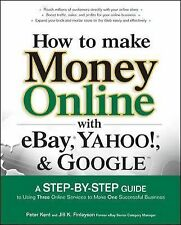 How to Make Money Online with Ebay, Yahoo!, and Google : A Step-by-Step Guide...