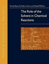 Oxford Chemistry Masters Ser.: The Role of the Solvent in Chemical Reactions...