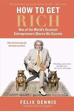 How to Get Rich: One of the World's Greatest Entrepreneurs Shares His Secrets D