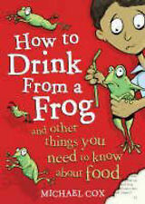Cox, Michael How to Drink from a Frog: And Other Things You Need to Know About F