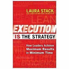 Execution IS the Strategy : How Leaders Achieve Maximum Results in Minimum...