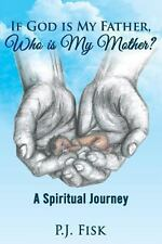 If God Is My Father, Who Is My Mother?: A Spiritual Journey, Fisk, P. J., Accept