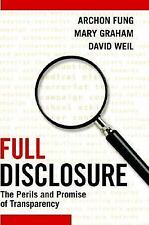 Full Disclosure : The Perils and Promise of Transparency by David Weil, Mary...
