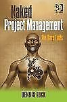 Naked Project Management: The Bare Facts by Lock, Dennis