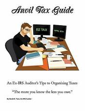 Anvil Tax Guide : An Ex-IRS Auditor's Tips to Organizing Taxes by David Tuck...