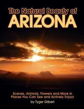 The Natural Beauty of Arizona : Scenes, Animals, Flowers and More in Places...