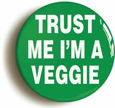 TRUST ME I'M A VEGGIE BADGE BUTTON PIN (Size is 1inch/25mm diameter) VEGETARIAN
