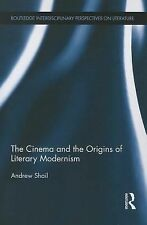 The Cinema and the Origins of Literary Modernism by Andrew Shail (2014,...