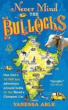 Never Mind the Bullocks : One Girl's 10,000km Adventure Around India in the...