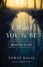 I Want You to Be : On the God of Love by Tomás Halík (2016, Hardcover)
