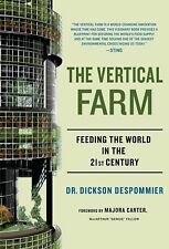 The Vertical Farm : Feeding the World in the 21st Century by Dickson...