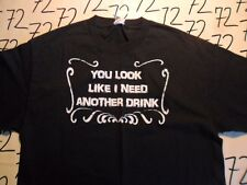 Large- NWOT You Look Like I Need Another Drink T- Shirt