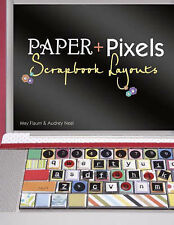 Paper and Pixels: Scrapbook Layouts, Neal, Audrey, Flaum, May, New Book