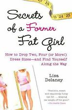 Secrets of a Former Fat Girl: How to Lose Two, Four or More! Dress Sizes--And  -