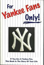 For Yankee Fans Only! : If You Are a Yankee Fan, This Book Is the Story of...