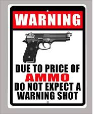 """DUE TO PRICE OF AMMO, DO NOT EXPECT A WARNING SHOT"" sign-9""x12"""