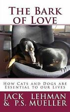 The Bark of Love: How Cats and Dogs Are Essential to Our Lives by Lehman, Jack