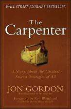 The Carpenter : A Story about the Greatest Success Strategies of All by Jon...