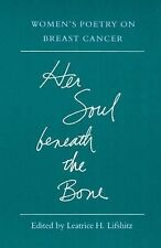 Her Soul beneath the Bone: WOMEN'S POETRY ON BREAST CANCER