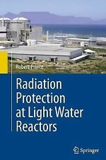 Radiation Protection at Light Water Reactors by Robert Prince (2014, Paperback)