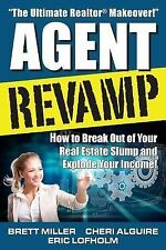 Agent Revamp : How to Break Out of Your Real Estate Slump and Explode Your...