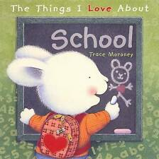 The Things I Love About School By Trace Moroney