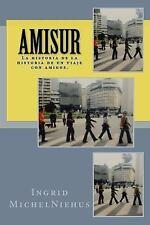 Amisur : La Historia de la Historia de un Viaje con Amigos by Ingrid Michel...