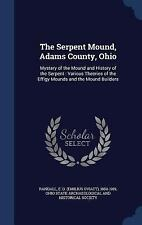 The Serpent Mound, Adams County, Ohio : Mystery of the Mound and History of...
