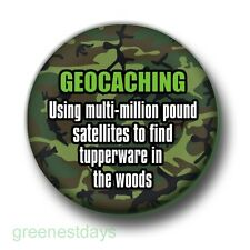 Geocaching: Using Expensive Satellites 1 Inch / 25mm Pin Button Badge Tupperware