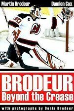 Brodeur : Beyond the Crease by Martin Brodeur and Damien Cox (2006, Hardcover)