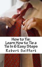 How to Tie: Learn How to Tie a Tie in 6 Easy Steps by Robert Seiffert...