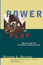 Power at Play: Sports and the Problem of Masculinity (Men and Masculinity) by M