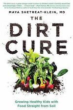 The Dirt Cure : Growing Healthy Kids with Food Straight from Soil by Maya...
