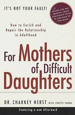 For Mothers of Difficult Daughters; How to Enrich and Repair the Relationship i