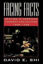 Facing Facts: Realism in American Thought and Culture, 1850-1920 by Shi, David