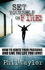 NEW Set Yourself on Fire!: How to Ignite Your Passions and Live the Life You Lov