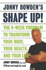 Johnny Bowden's Shape Up! : The 8-Week Program to Transform Your Body, Your...