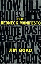 The Redneck Manifesto : How Hillbillies Hicks and White Trash Becames...
